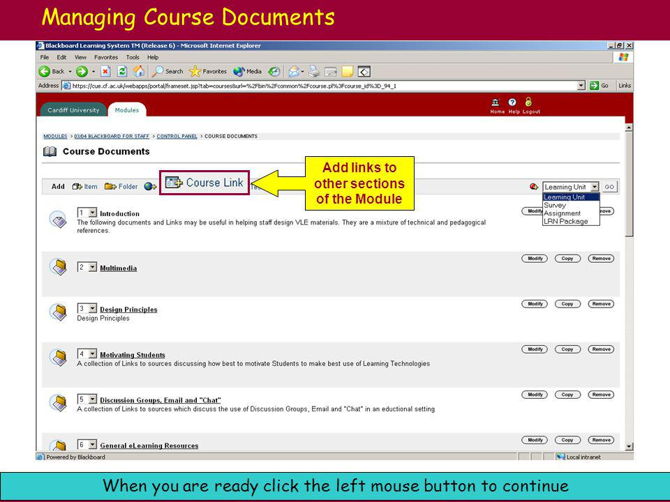 Cardiff University e-Learning: Blackboard Support When you are ready click the left mouse button to continue Managing Course Documents Add a test that you have previously created in the test manager.