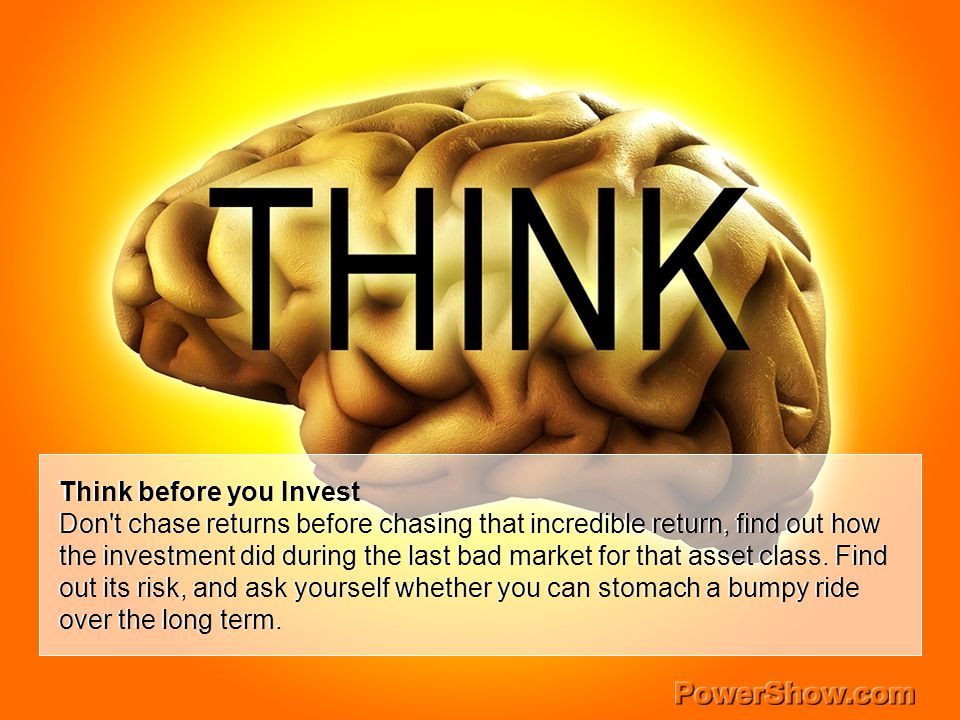 Think before you Invest Don't chase returns before chasing that incredible return, find out how the investment did during the last bad market for that