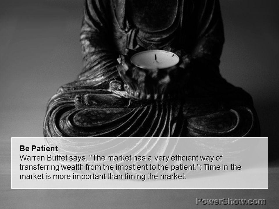 Be Patient Warren Buffet says,