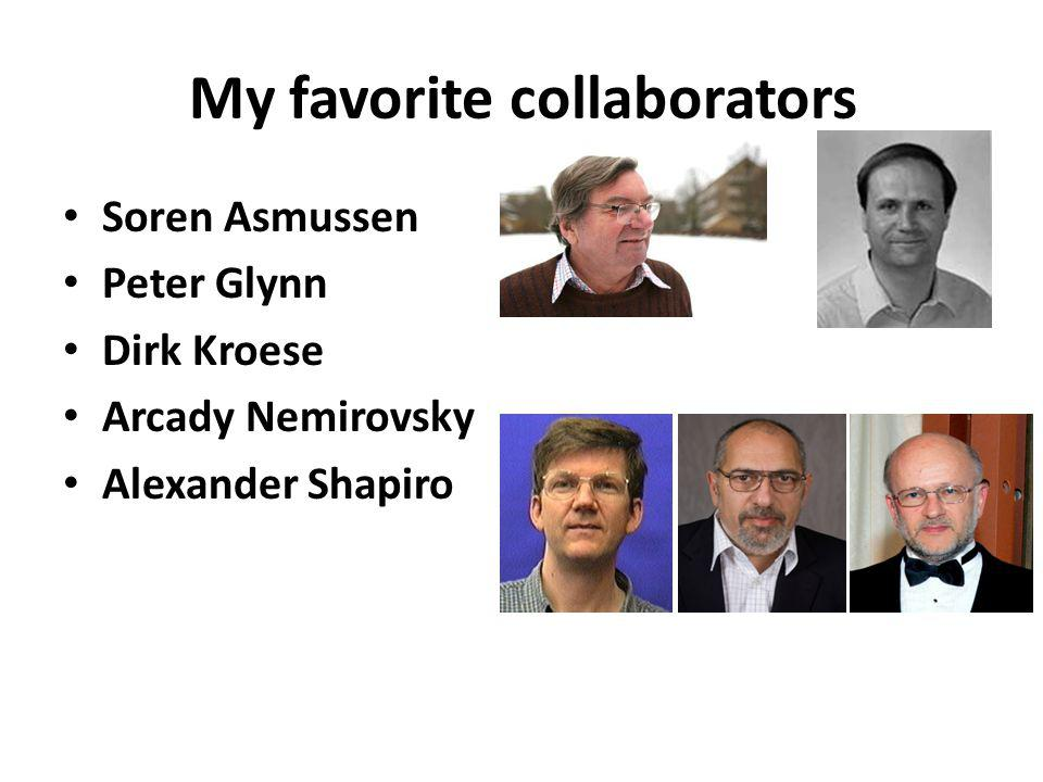 My favorite collaborators Soren Asmussen Peter Glynn Dirk Kroese Arcady Nemirovsky Alexander Shapiro