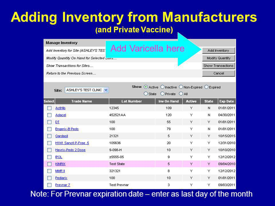 Adding Inventory from Manufacturers ( and Private Vaccine) Note: For Prevnar expiration date – enter as last day of the month Add Varicella here