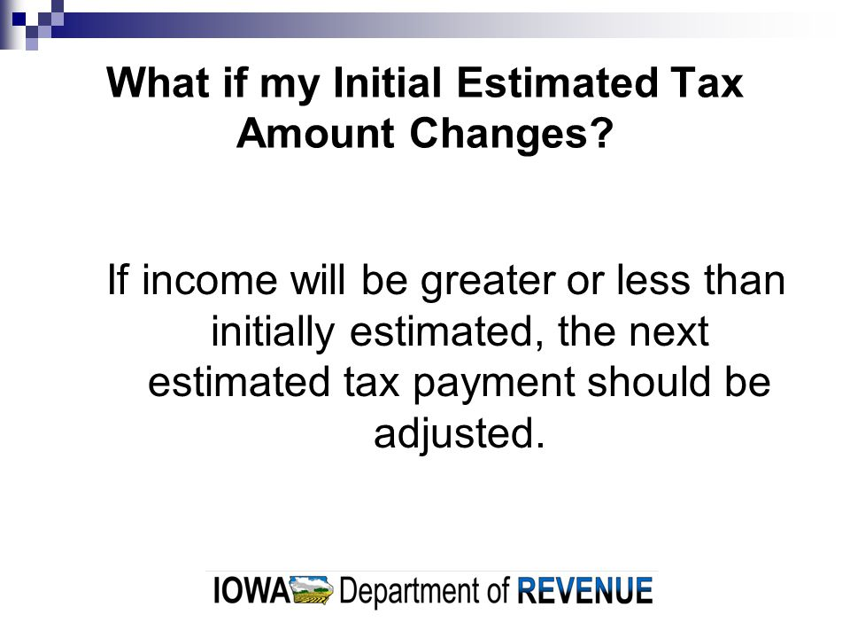What if my Initial Estimated Tax Amount Changes.