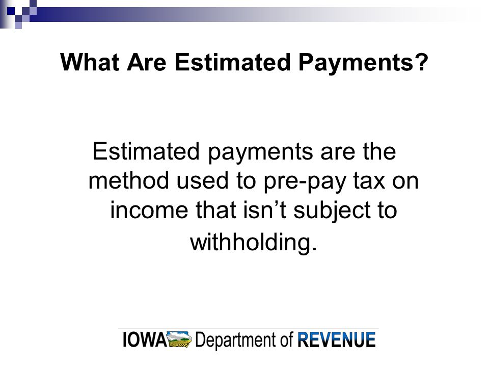 Why Are Estimated Payments Necessary.