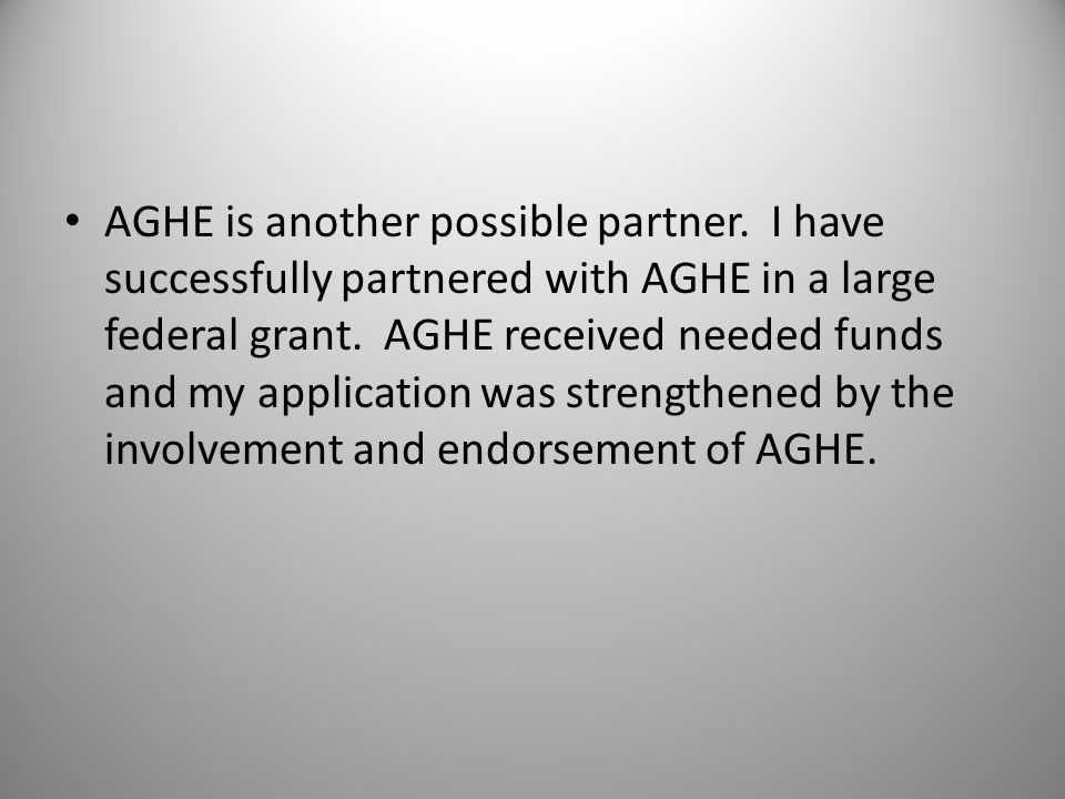 AGHE is another possible partner. I have successfully partnered with AGHE in a large federal grant.