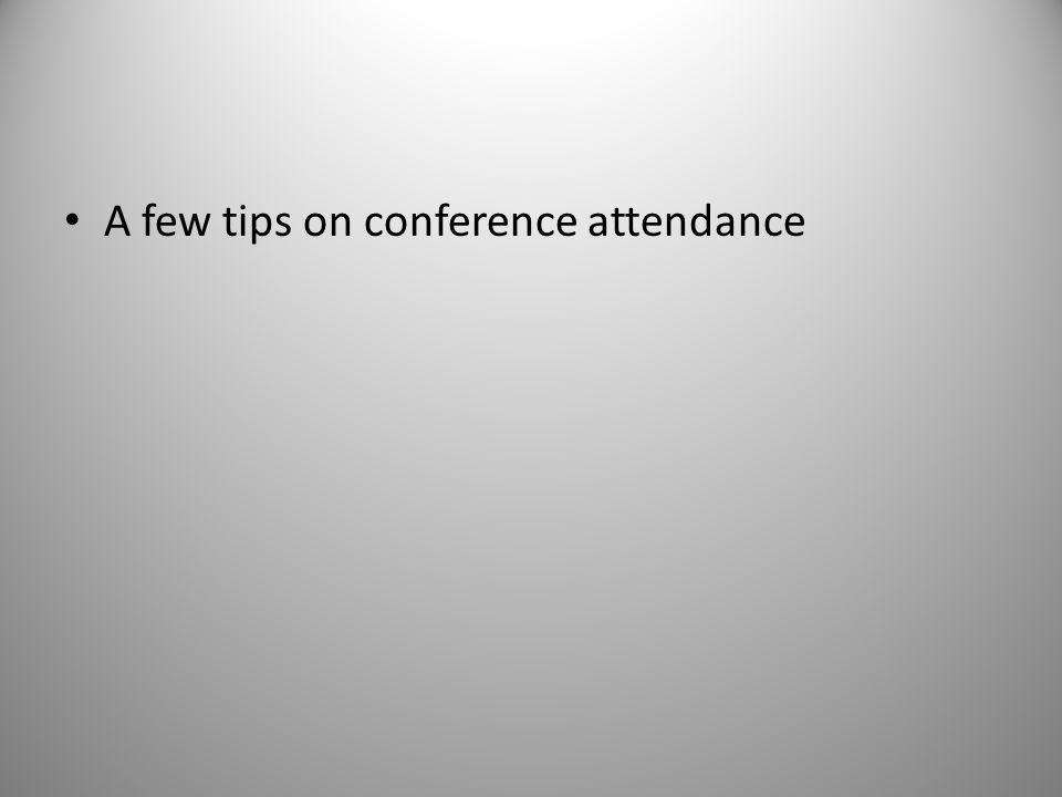 A few tips on conference attendance