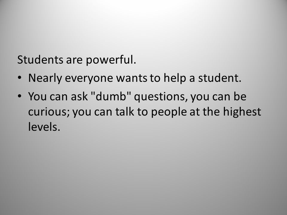 Students are powerful. Nearly everyone wants to help a student.
