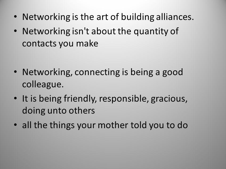 Networking is the art of building alliances.