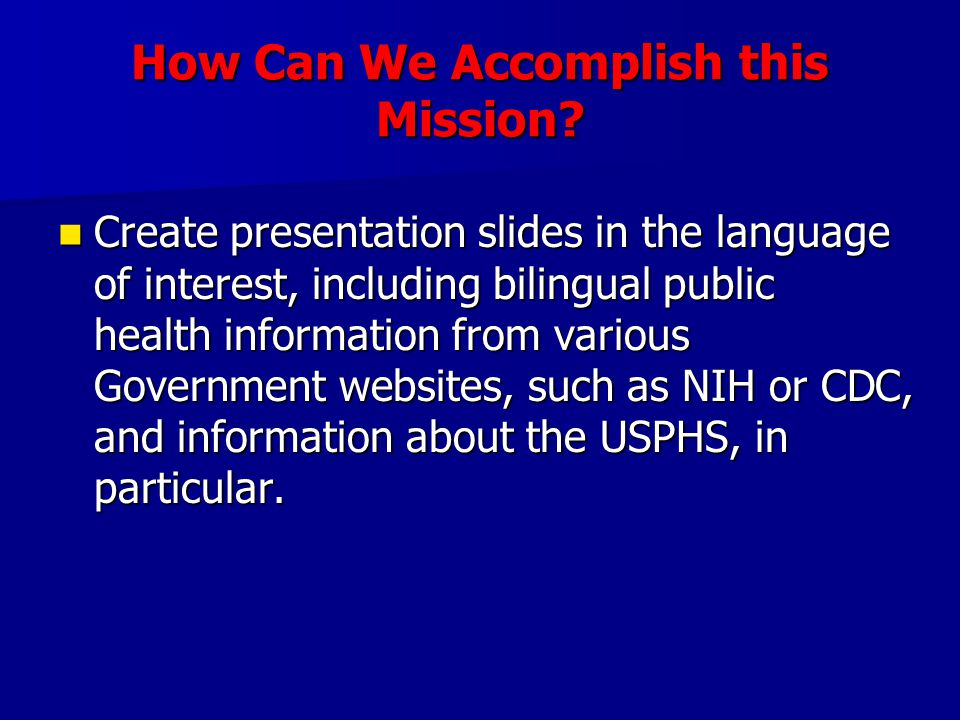 How Can We Accomplish this Mission? Create presentation slides in the language of interest, including bilingual public health information from various