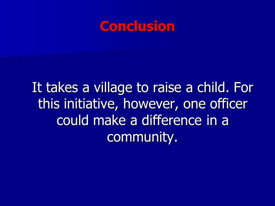 Conclusion It takes a village to raise a child.