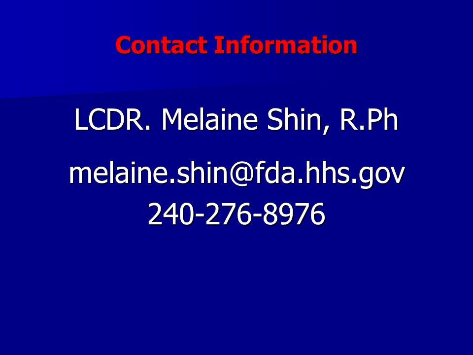 Contact Information LCDR. Melaine Shin, R.Ph melaine.shin@fda.hhs.gov240-276-8976