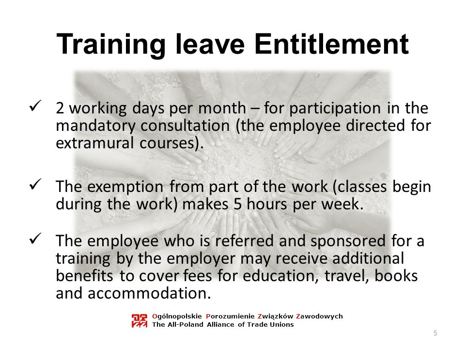 Training leave Entitlement 2 working days per month – for participation in the mandatory consultation (the employee directed for extramural courses).