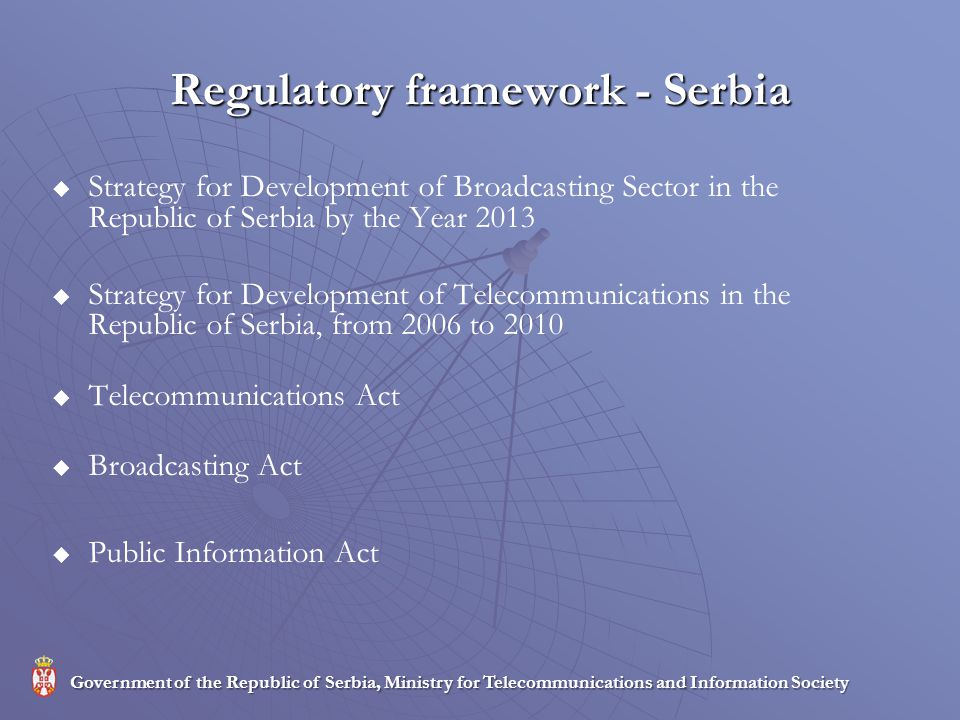 Regulatory framework - Serbia Strategy for Development of Broadcasting Sector in the Republic of Serbia by the Year 2013 Strategy for Development of T