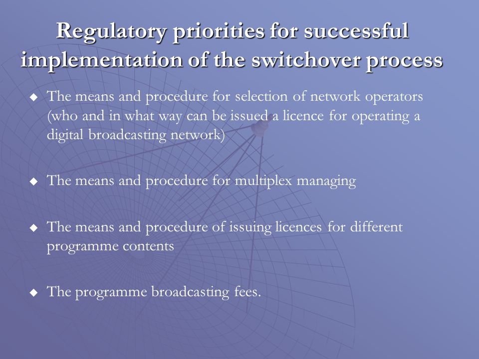 Regulatory priorities for successful implementation of the switchover process The means and procedure for selection of network operators (who and in w