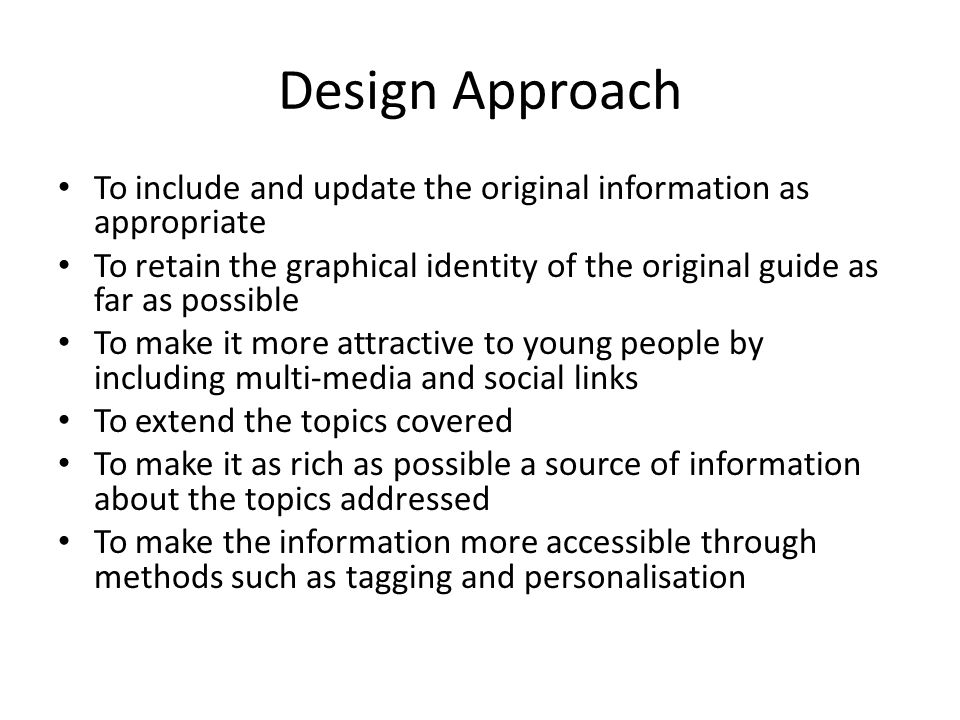 Design Approach To include and update the original information as appropriate To retain the graphical identity of the original guide as far as possibl