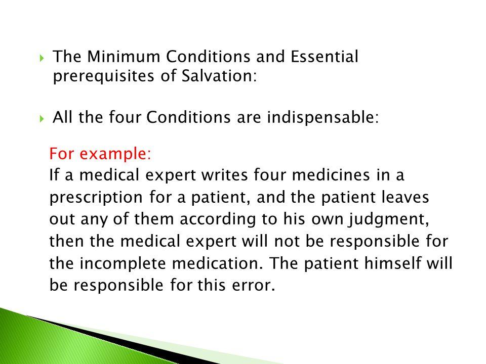 The Minimum Conditions and Essential prerequisites of Salvation: All the four Conditions are indispensable: For example: If a medical expert writes four medicines in a prescription for a patient, and the patient leaves out any of them according to his own judgment, then the medical expert will not be responsible for the incomplete medication.
