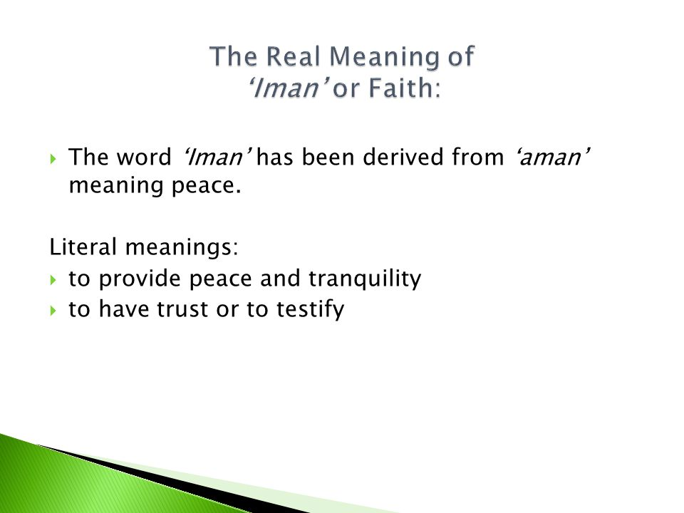 The word Iman has been derived from aman meaning peace.