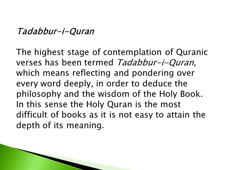 Tadabbur-i-Quran The highest stage of contemplation of Quranic verses has been termed Tadabbur-i-Quran, which means reflecting and pondering over every word deeply, in order to deduce the philosophy and the wisdom of the Holy Book.