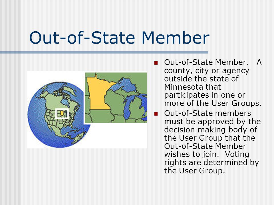 Out-of-State Member Out-of-State Member. A county, city or agency outside the state of Minnesota that participates in one or more of the User Groups.