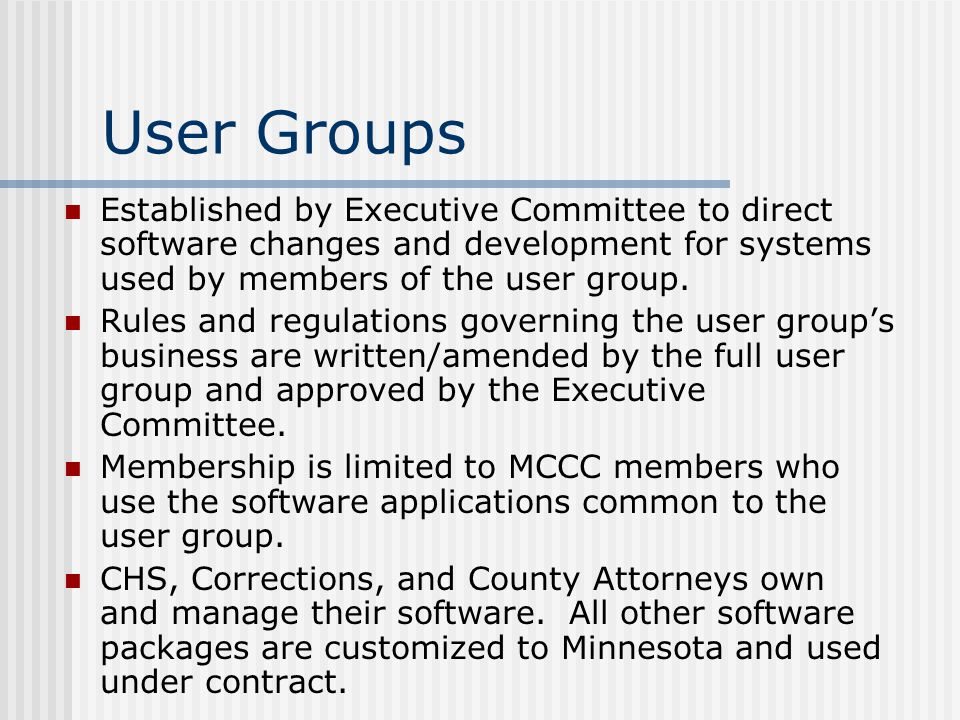 User Groups Established by Executive Committee to direct software changes and development for systems used by members of the user group. Rules and reg