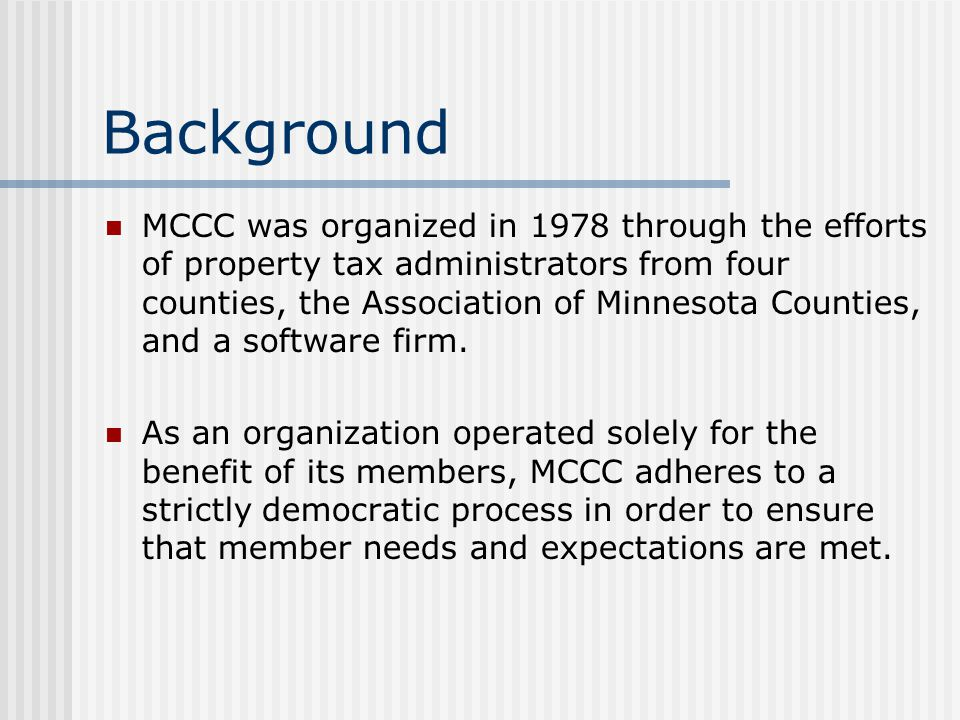 Background MCCC was organized in 1978 through the efforts of property tax administrators from four counties, the Association of Minnesota Counties, an