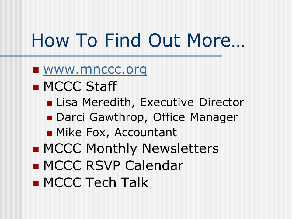 How To Find Out More… www.mnccc.org MCCC Staff Lisa Meredith, Executive Director Darci Gawthrop, Office Manager Mike Fox, Accountant MCCC Monthly News