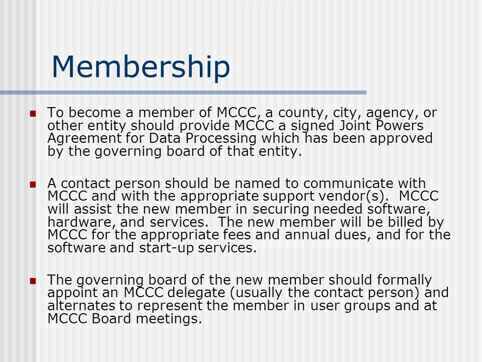 MCCC Membership MCCC has three three types of User Groups: Large: More than 40 member counties/agencies Small: Less than 40 member counties/agencies Support: Such as the ISSG Group Voting Members of the MCCC Board are those members that participate in two or more User Groups, not including ISSG.