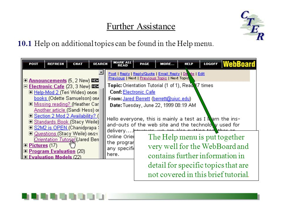 The Help menu is put together very well for the WebBoard and contains further information in detail for specific topics that are not covered in this brief tutorial.