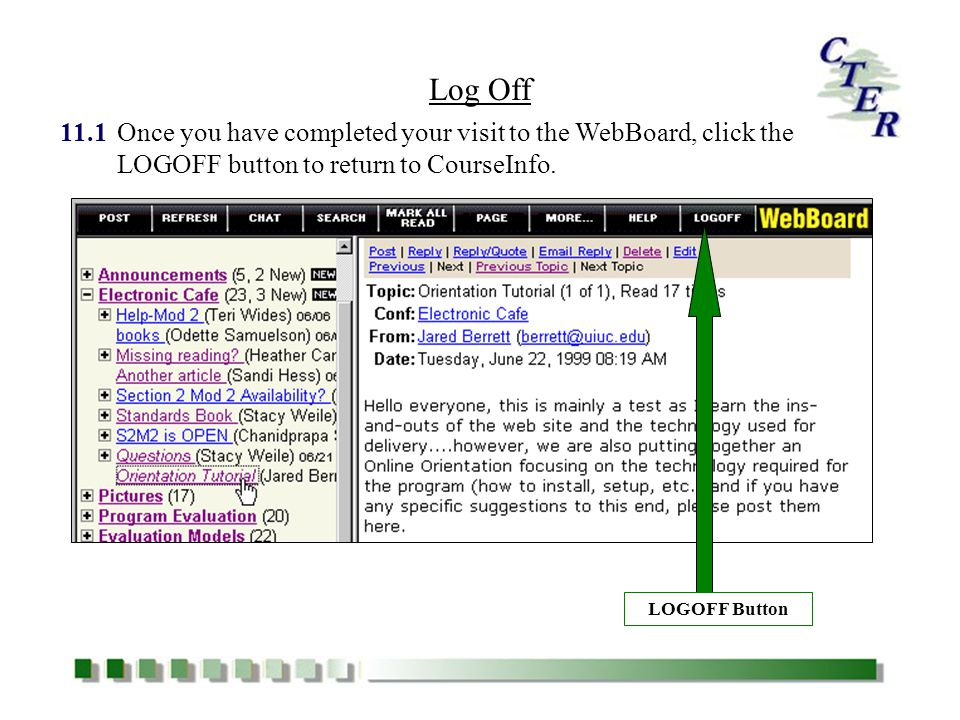 11.1Once you have completed your visit to the WebBoard, click the LOGOFF button to return to CourseInfo.