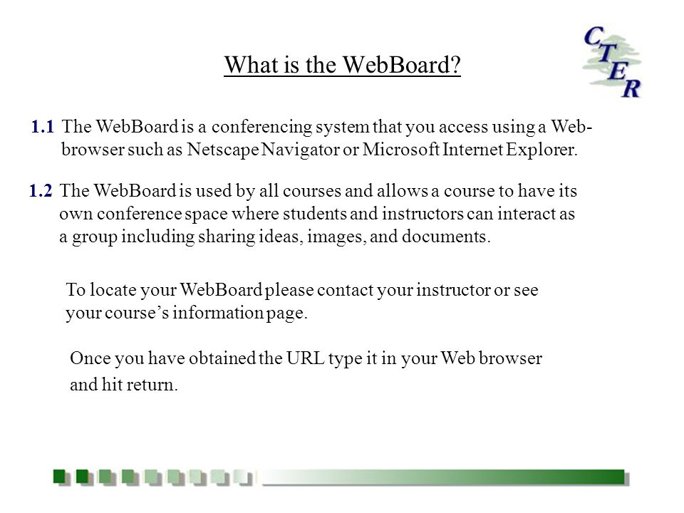 1.1The WebBoard is a conferencing system that you access using a Web- browser such as Netscape Navigator or Microsoft Internet Explorer.