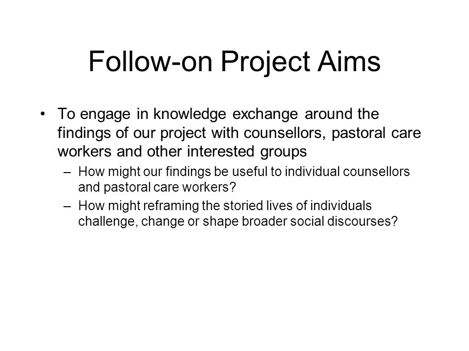 Follow-on Project Aims To engage in knowledge exchange around the findings of our project with counsellors, pastoral care workers and other interested