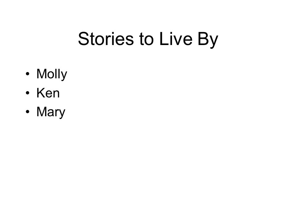 Stories to Live By Molly Ken Mary