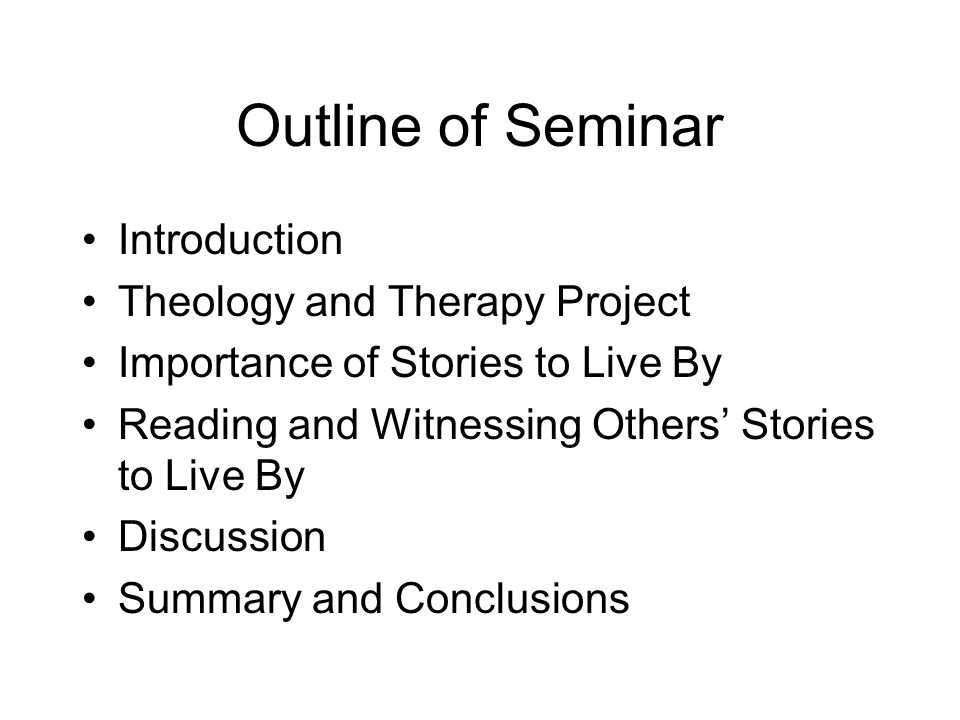 Outline of Seminar Introduction Theology and Therapy Project Importance of Stories to Live By Reading and Witnessing Others Stories to Live By Discuss