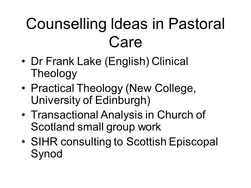 Counselling Ideas in Pastoral Care Dr Frank Lake (English) Clinical Theology Practical Theology (New College, University of Edinburgh) Transactional A
