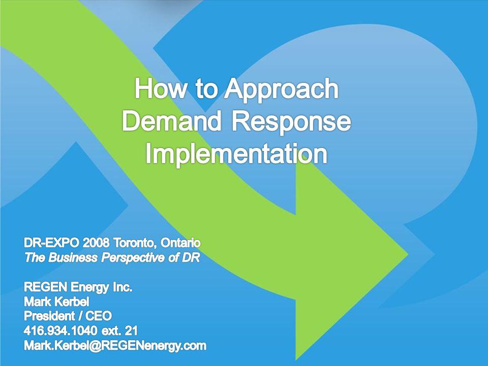 © 2008 REGEN Energy Inc How to approach DR Implementation DR-Expo 2008 Toronto © 2008 REGEN Energy Inc