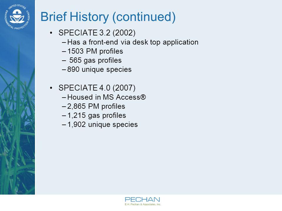 Brief History (continued) SPECIATE 3.2 (2002) –Has a front-end via desk top application –1503 PM profiles – 565 gas profiles –890 unique species SPECI