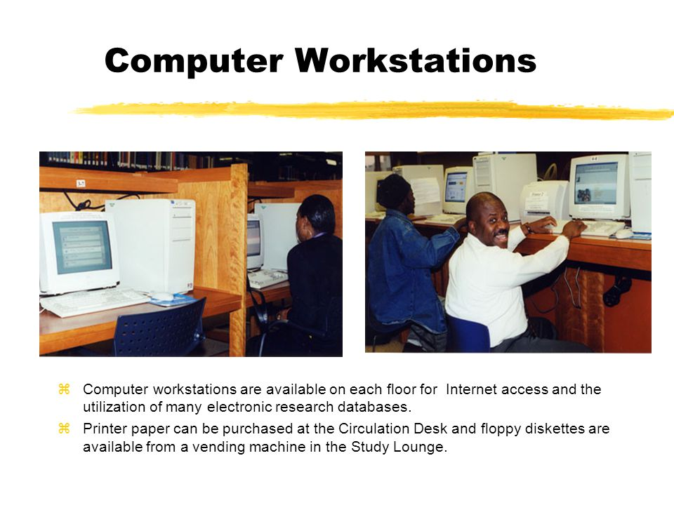 Computer Workstations zComputer workstations are available on each floor for Internet access and the utilization of many electronic research databases.