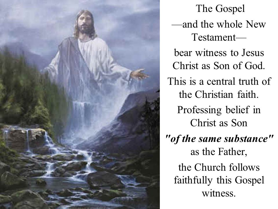 The Gospel and the whole New Testament bear witness to Jesus Christ as Son of God. This is a central truth of the Christian faith. Professing belief i