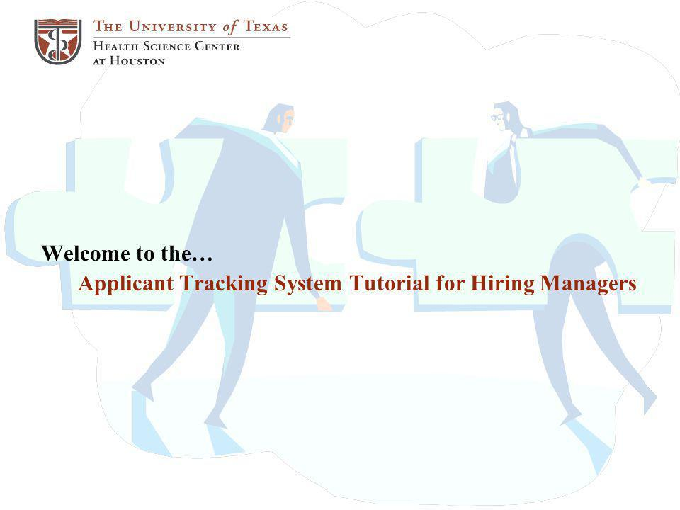 Welcome to the… Applicant Tracking System Tutorial for Hiring Managers