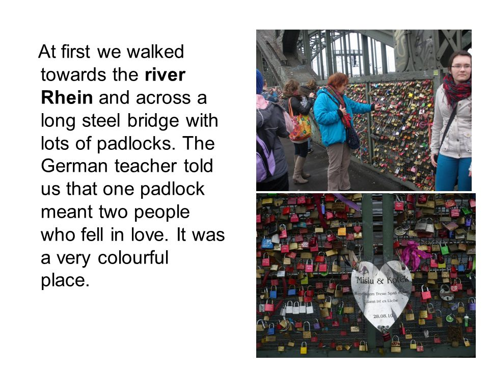At first we walked towards the river Rhein and across a long steel bridge with lots of padlocks.