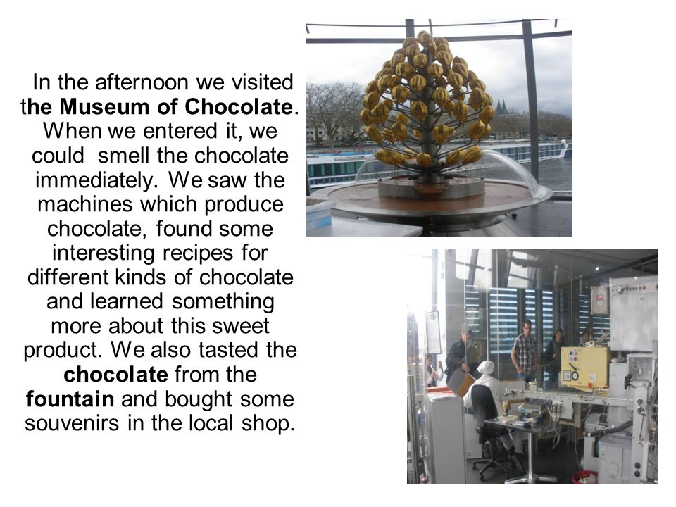 In the afternoon we visited the Museum of Chocolate.