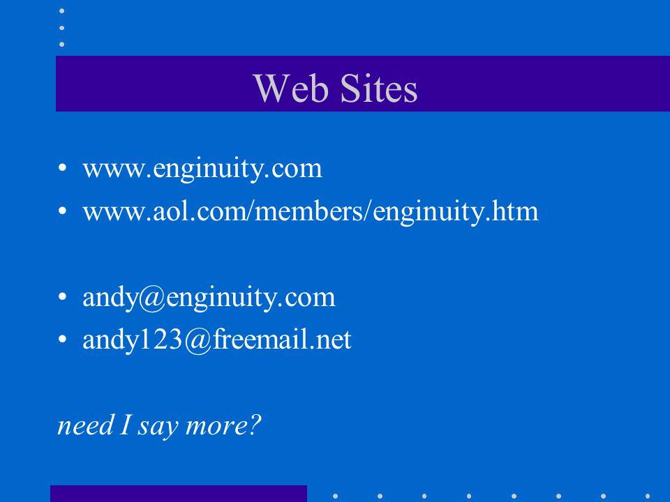 Web Sites www.enginuity.com www.aol.com/members/enginuity.htm andy@enginuity.com andy123@freemail.net need I say more
