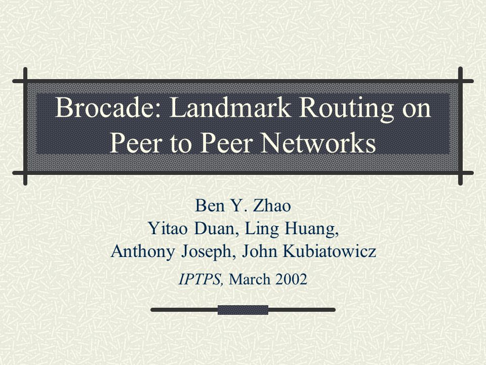 Brocade: Landmark Routing on Peer to Peer Networks Ben Y.