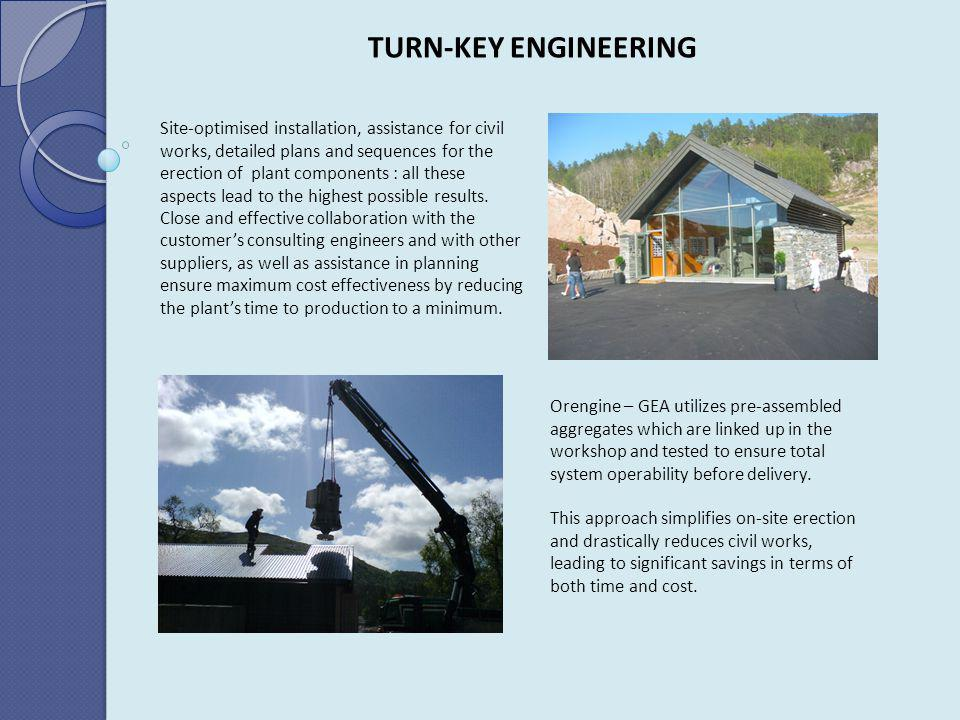 TURN-KEY ENGINEERING Site-optimised installation, assistance for civil works, detailed plans and sequences for the erection of plant components : all