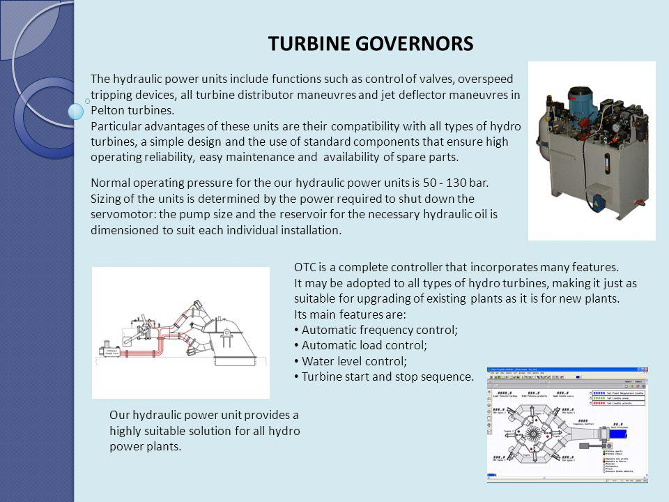 TURBINE GOVERNORS The hydraulic power units include functions such as control of valves, overspeed tripping devices, all turbine distributor maneuvres