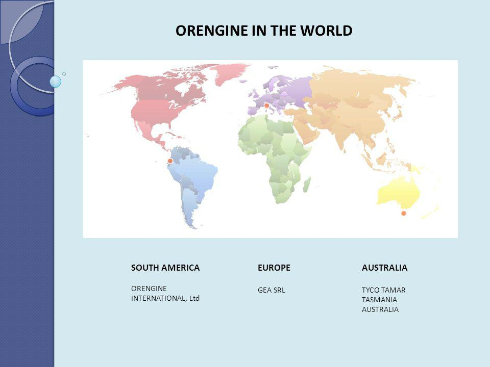 ORENGINE IN THE WORLD SOUTH AMERICA ORENGINE INTERNATIONAL, Ltd EUROPE GEA SRL AUSTRALIA TYCO TAMAR TASMANIA AUSTRALIA