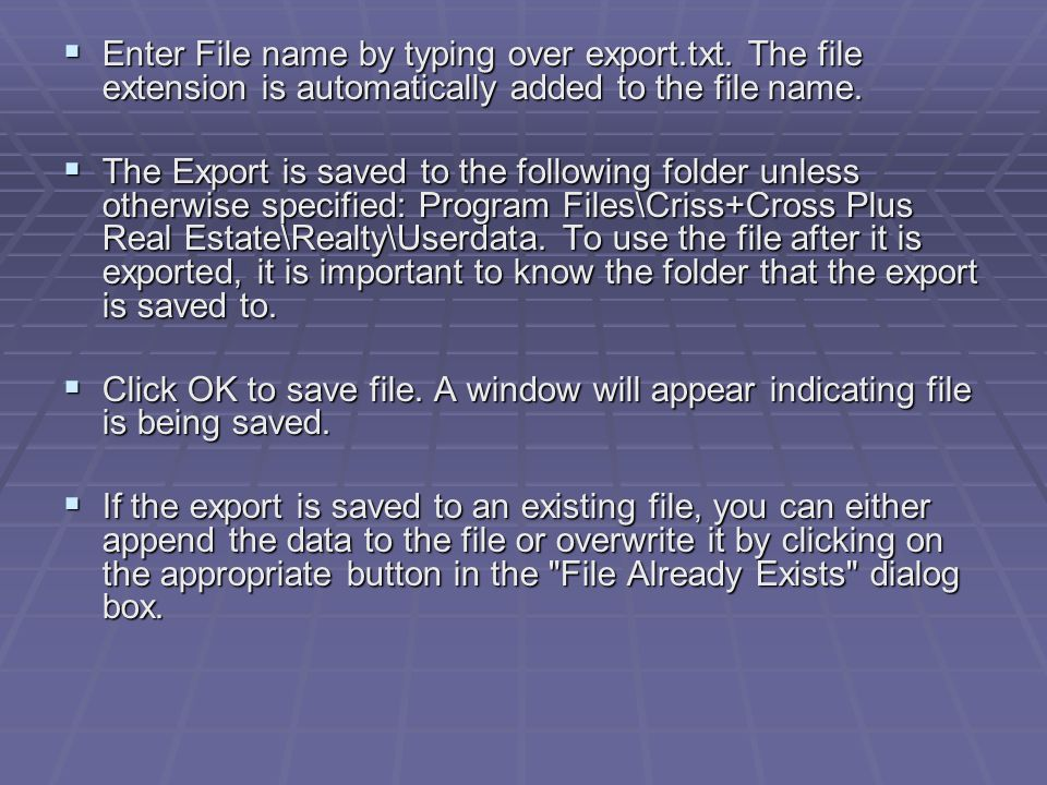 Enter File name by typing over export.txt. The file extension is automatically added to the file name. Enter File name by typing over export.txt. The