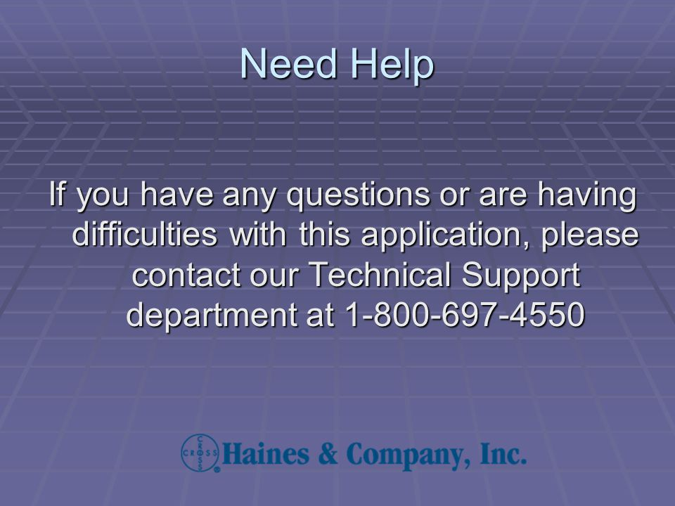 Need Help If you have any questions or are having difficulties with this application, please contact our Technical Support department at 1-800-697-455