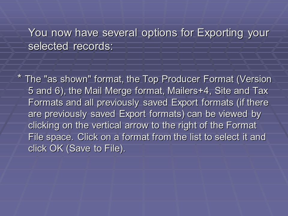 The as shown Export format will export records that will include only the criteria that appears in a column on the current Search Results screen.