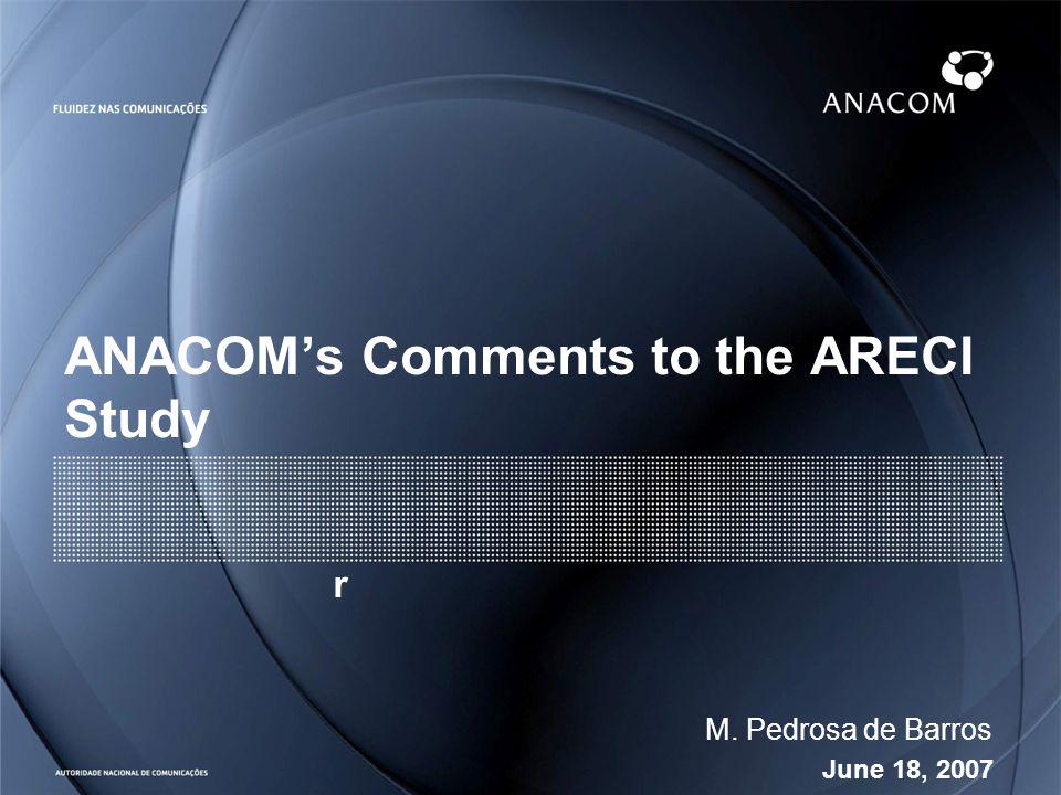 June 18, 2007 M. Pedrosa de Barros ANACOMs Comments to the ARECI Study r