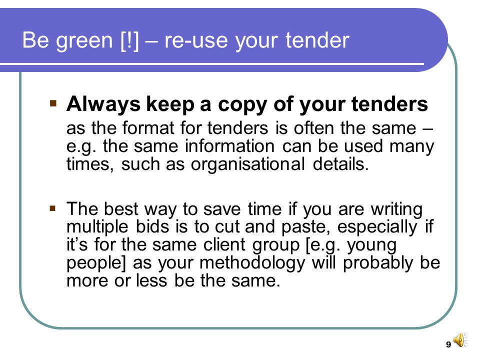 8 Costing your tender Remember to show how you arrived at your costings [and keep this as a record].